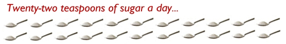 22 teaspoons sugar day